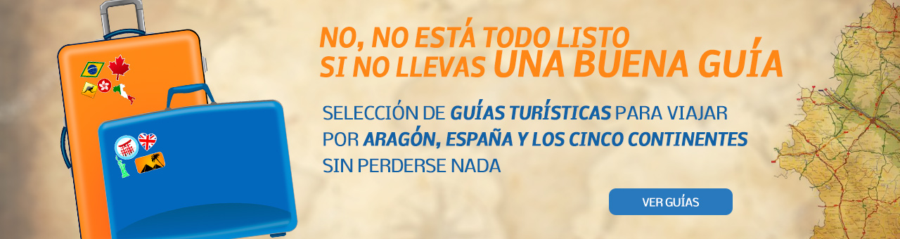 SELECCI�N DE GU�AS TUR�STICAS PARA VIAJAR POR ARAG�N, ESPA�A Y LOS CINCO CONTINENTE